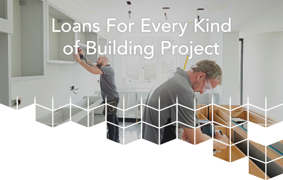 Loans for Every Kind of Building Project