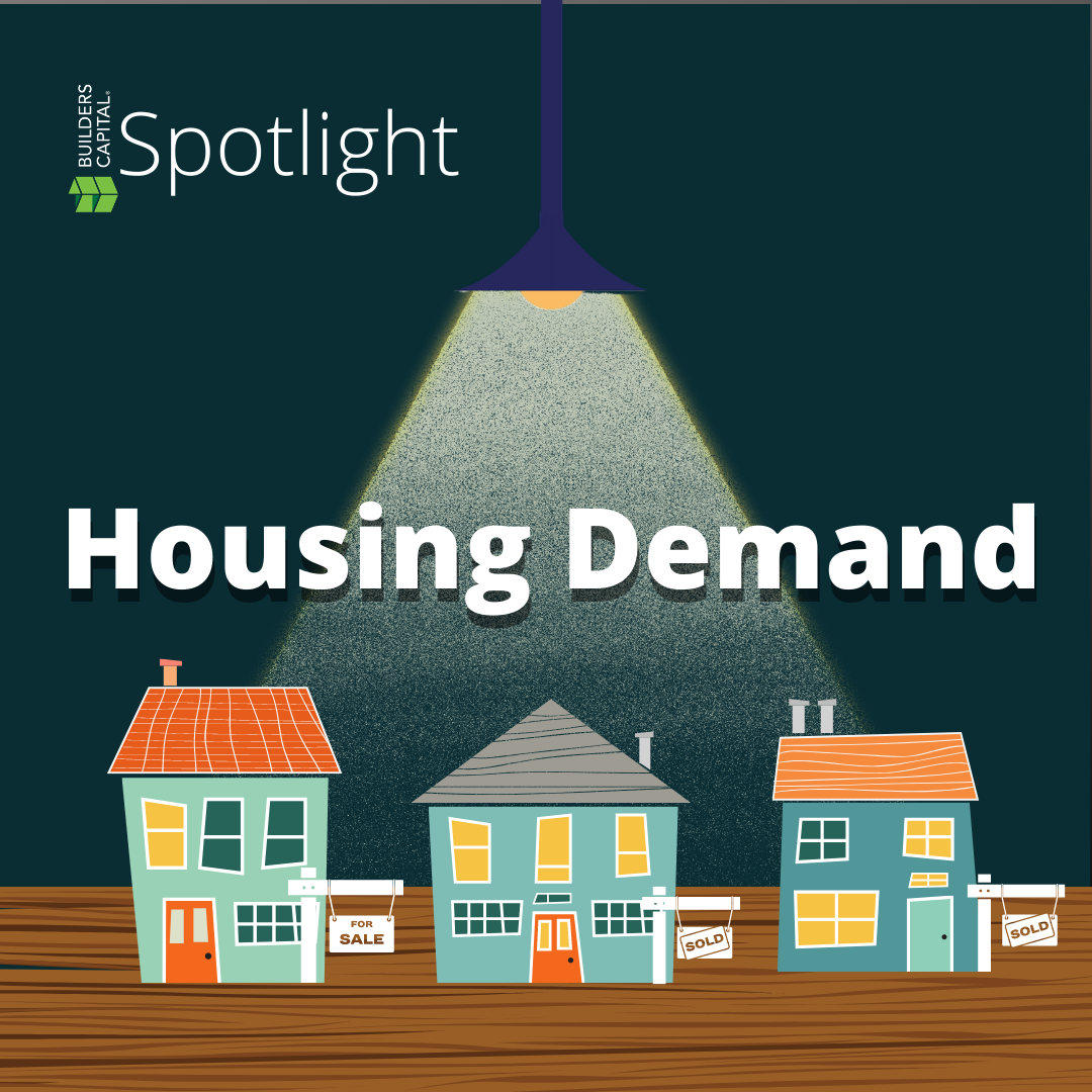 Builders Capital Spotlight:  Housing Demand